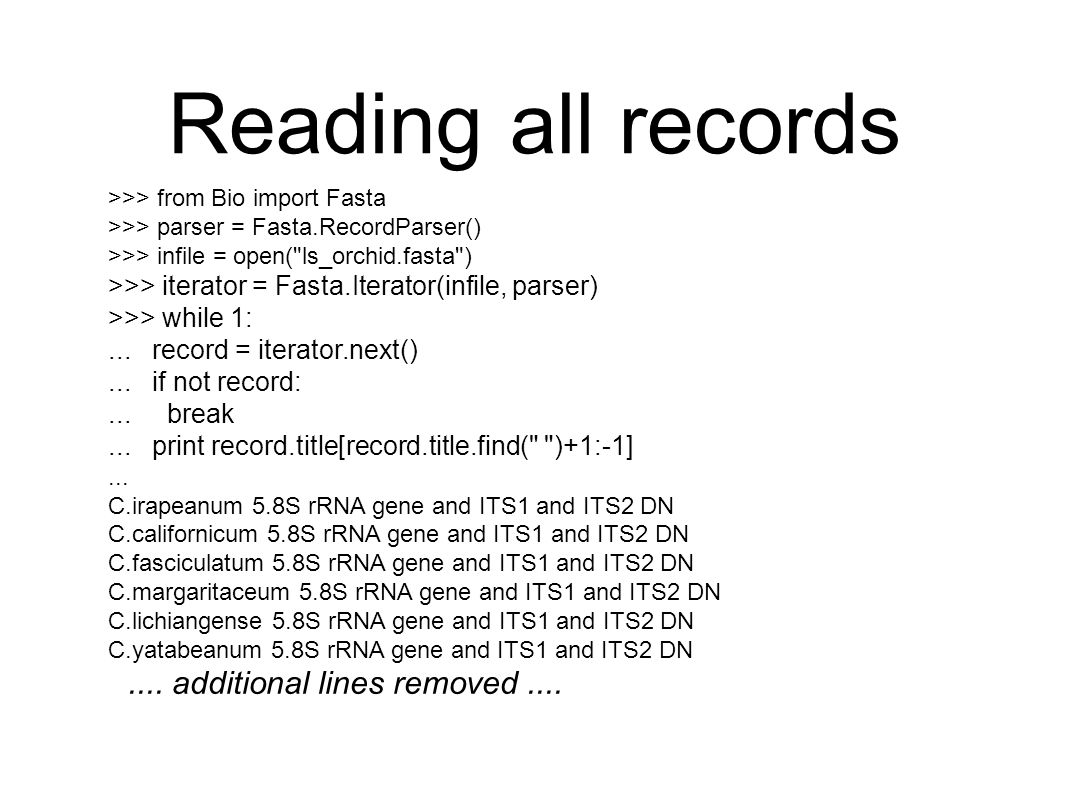 Reading all records >>> from Bio import Fasta >>> parser = Fasta.RecordParser() >>> infile = open(