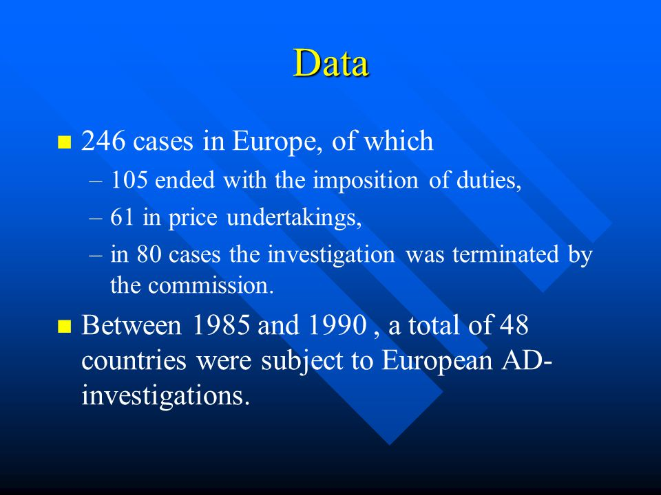 Data 246 cases in Europe, of which – –105 ended with the imposition of duties, – –61 in price undertakings, – –in 80 cases the investigation was terminated by the commission.