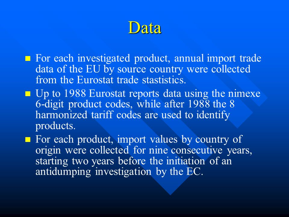Data For each investigated product, annual import trade data of the EU by source country were collected from the Eurostat trade stastistics.