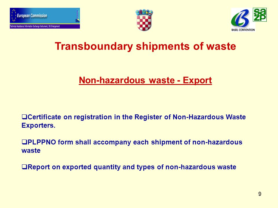10 Transboundary shipments of waste Non-hazardous waste - Transit   Transit of non-hazardous waste through the Republic of Croatia is permitted   PLPPNO form for non-hazardous waste shall accompany each shipment of non-hazardous waste