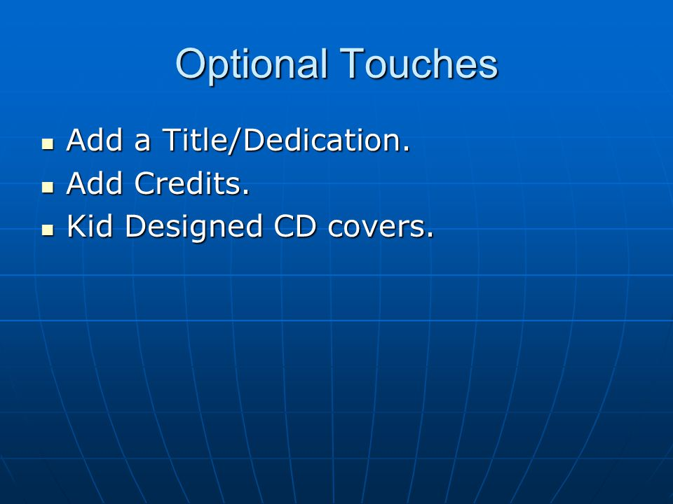 Optional Touches Add a Title/Dedication. Add a Title/Dedication. Add Credits. Add Credits. Kid Designed CD covers. Kid Designed CD covers.