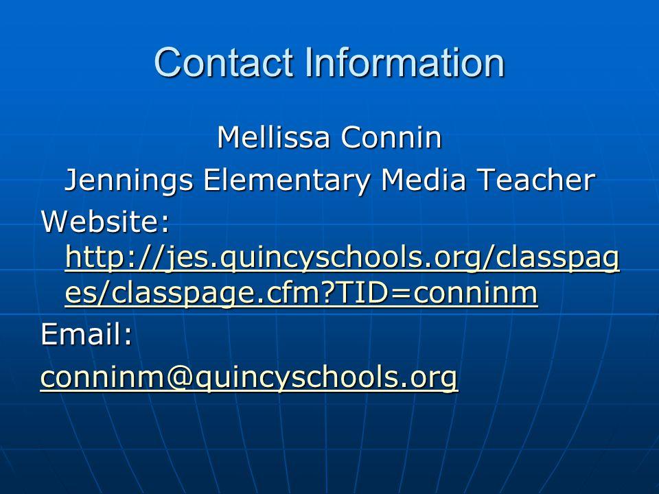 Contact Information Mellissa Connin Jennings Elementary Media Teacher Website: http://jes.quincyschools.org/classpag es/classpage.cfm?TID=conninm http