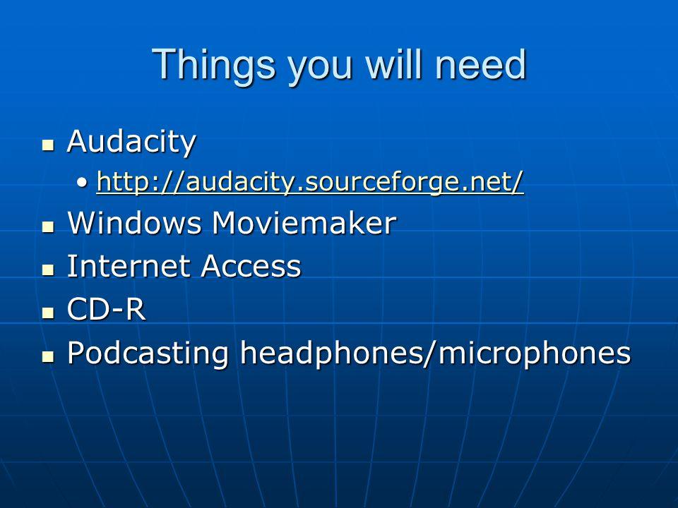 Things you will need Audacity Audacity http://audacity.sourceforge.net/http://audacity.sourceforge.net/http://audacity.sourceforge.net/ Windows Moviem