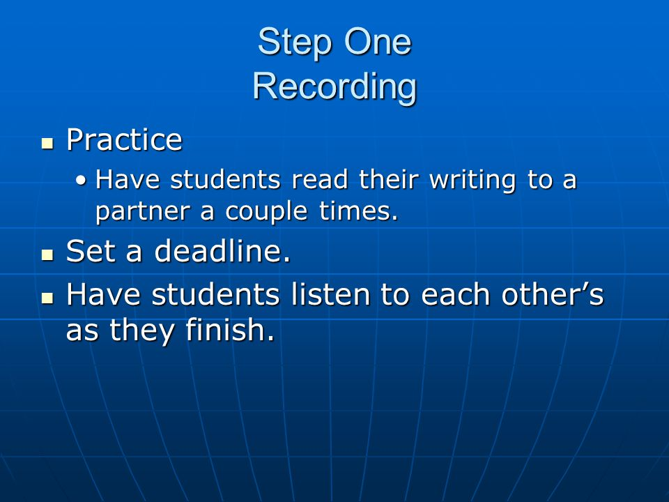 Step One Recording Practice Practice Have students read their writing to a partner a couple times.Have students read their writing to a partner a coup