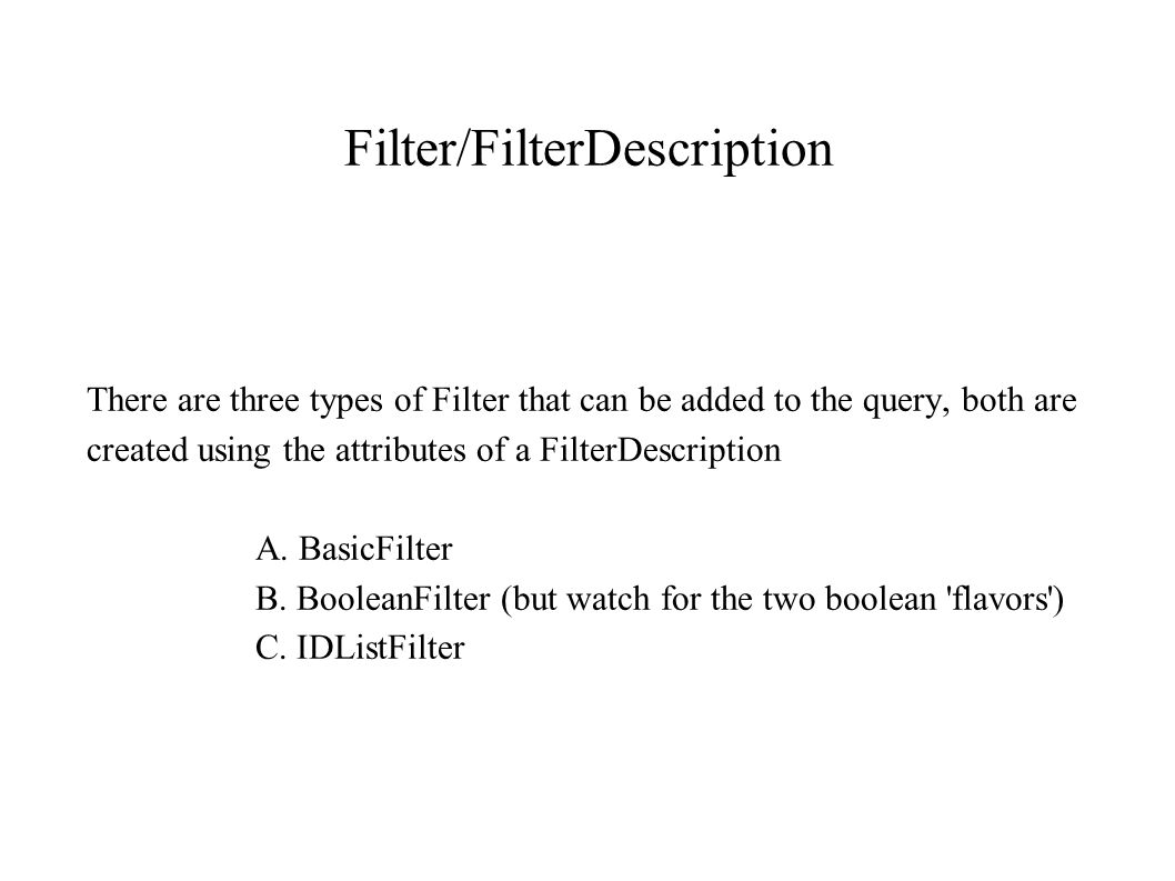 Filter/FilterDescription There are three types of Filter that can be added to the query, both are created using the attributes of a FilterDescription A.
