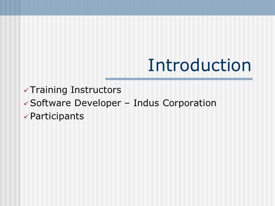 Introduction Training Instructors Software Developer – Indus Corporation Participants