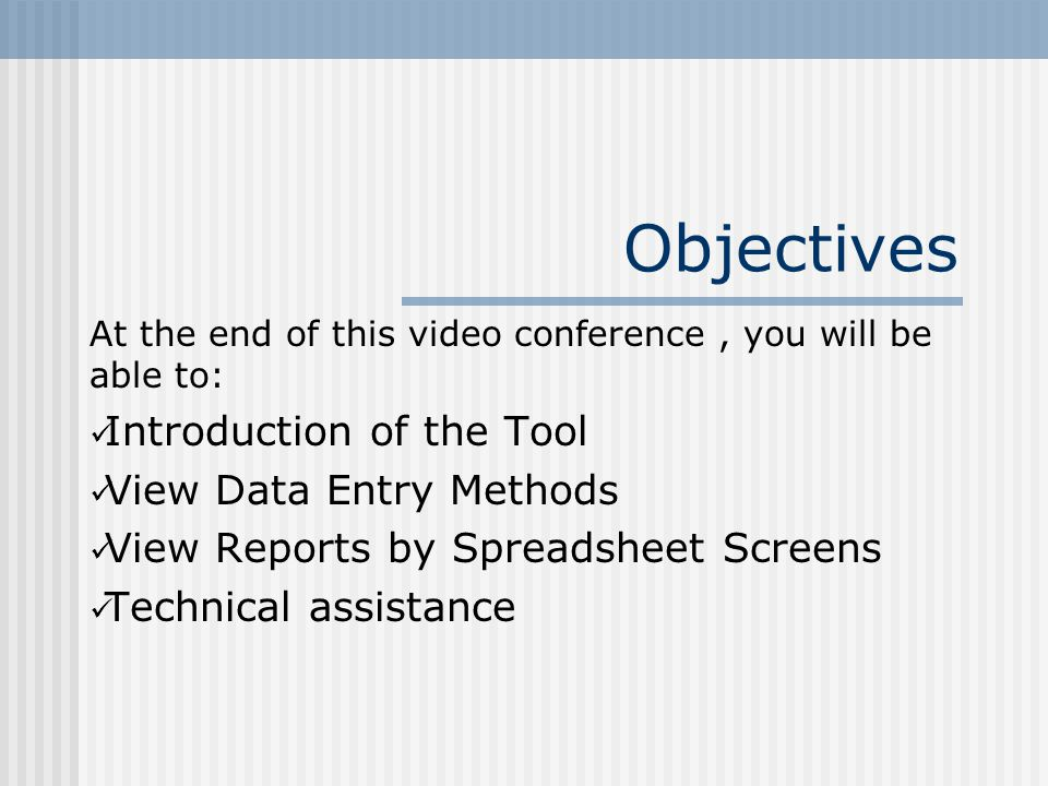Objectives At the end of this video conference, you will be able to: Introduction of the Tool View Data Entry Methods View Reports by Spreadsheet Screens Technical assistance