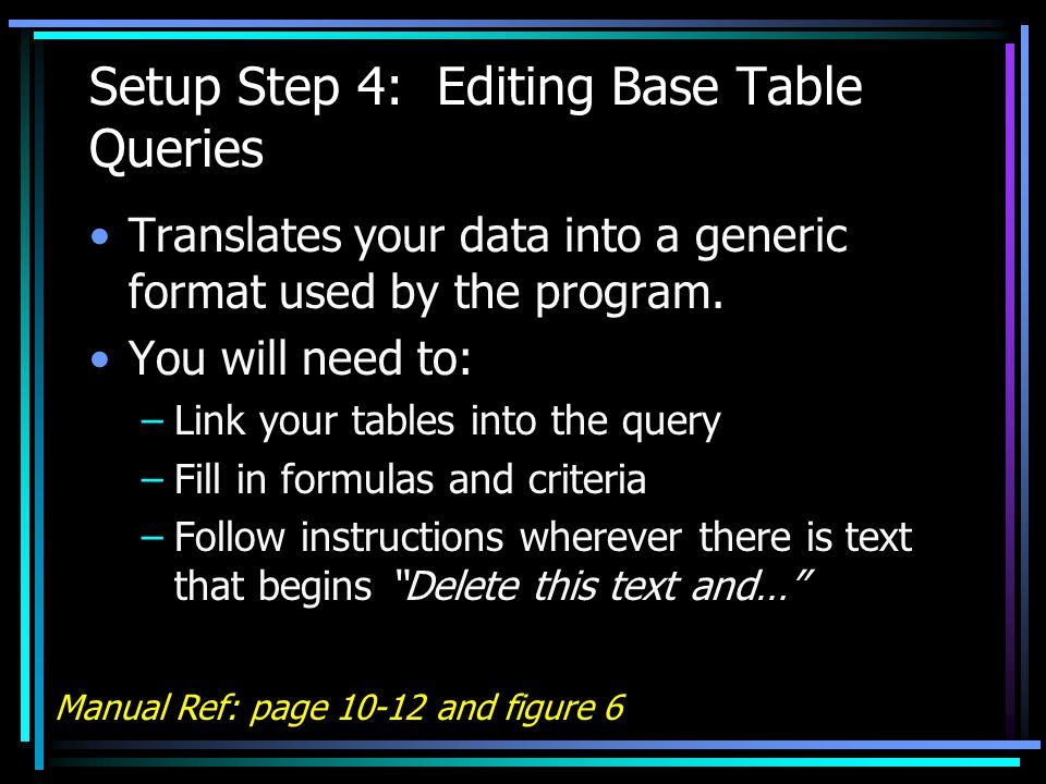 Setup Step 4: Editing Base Table Queries Translates your data into a generic format used by the program.