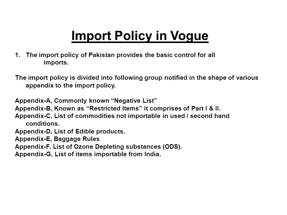 Import Policy in Vogue 1.The import policy of Pakistan provides the basic control for all imports.