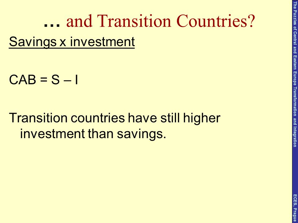 … and Transition Countries? Savings x investment CAB = S – I Transition countries have still higher investment than savings. The Puzzles of Central an