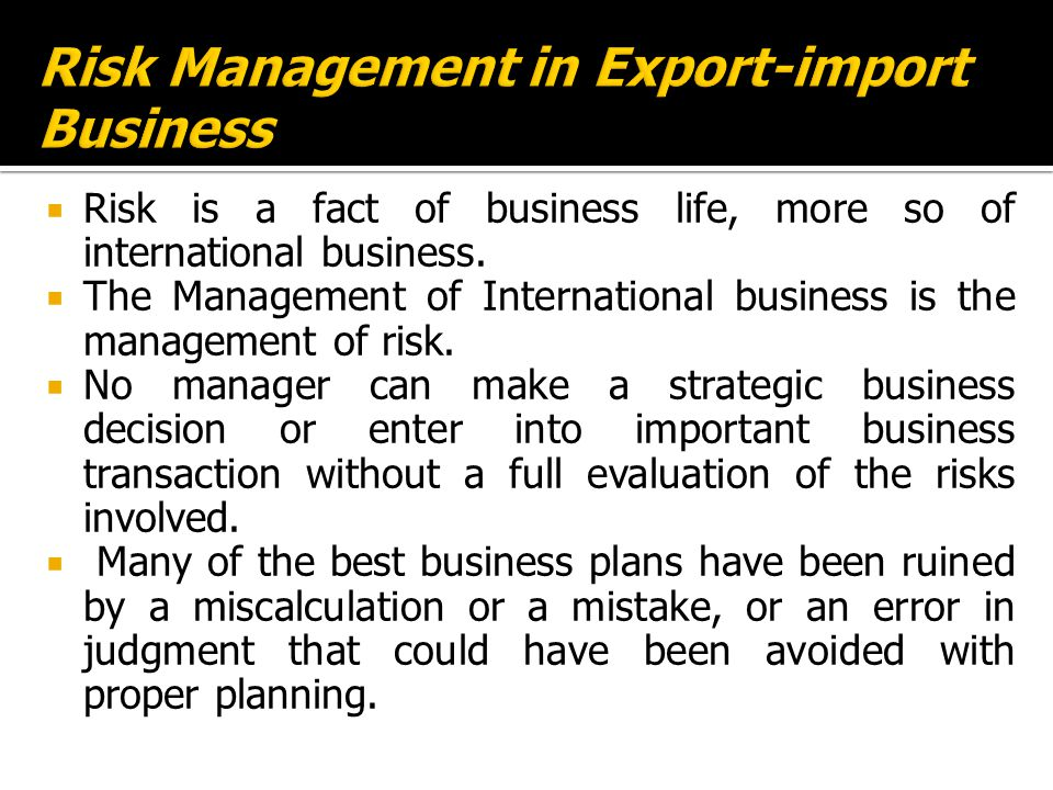  Risk is a fact of business life, more so of international business.