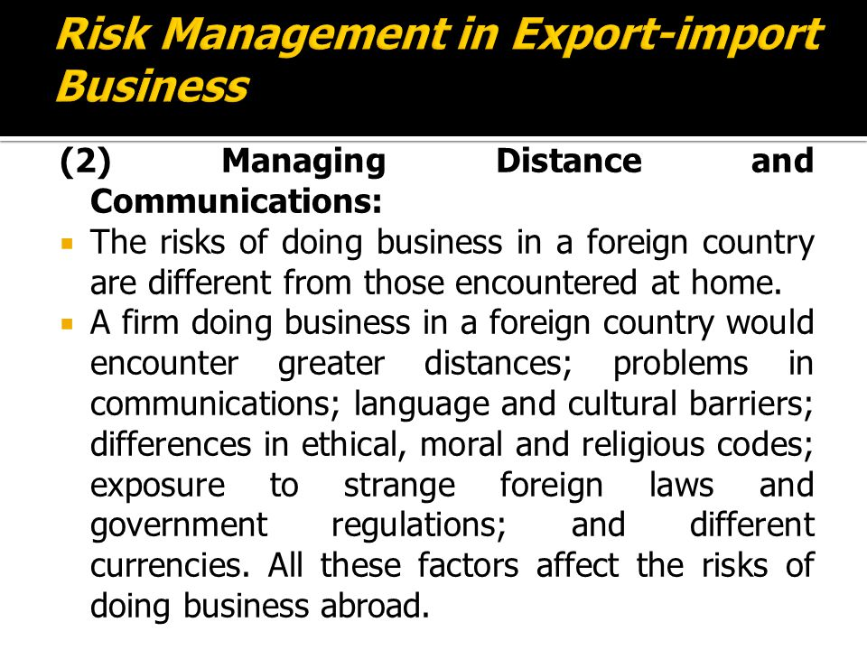 (2) Managing Distance and Communications:  The risks of doing business in a foreign country are different from those encountered at home.