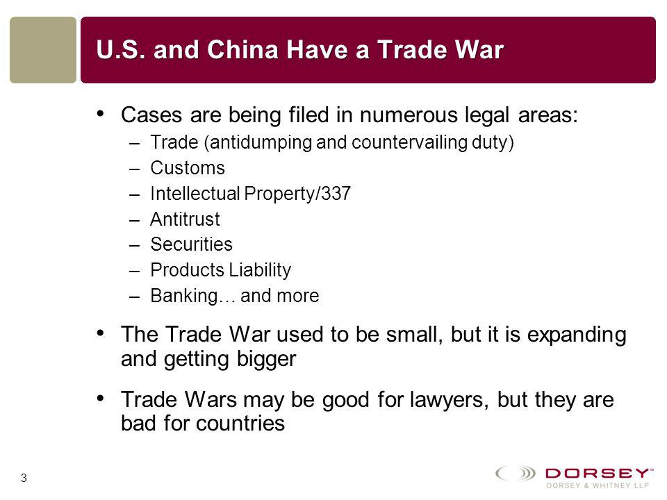 U.S. and China Have a Trade War Cases are being filed in numerous legal areas: –Trade (antidumping and countervailing duty) –Customs –Intellectual Pro