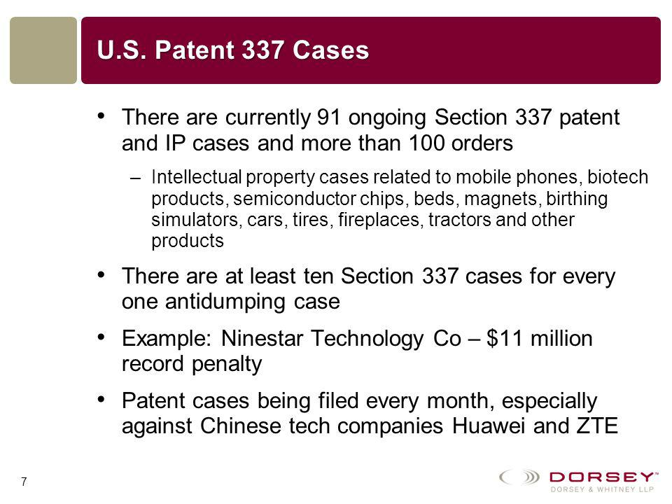 U.S. Patent 337 Cases There are currently 91 ongoing Section 337 patent and IP cases and more than 100 orders –Intellectual property cases related to