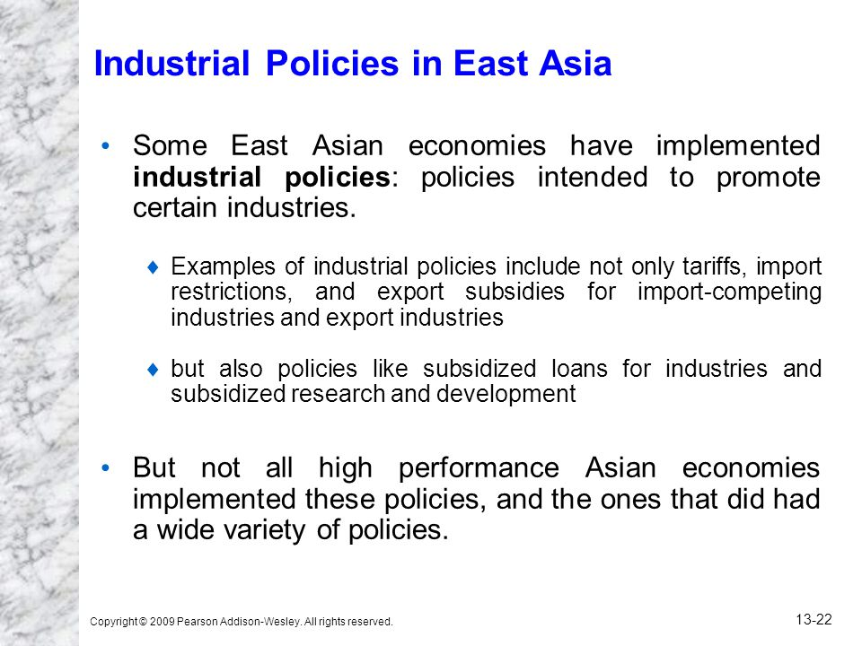 Copyright © 2009 Pearson Addison-Wesley. All rights reserved. 13-22 Some East Asian economies have implemented industrial policies: policies intended