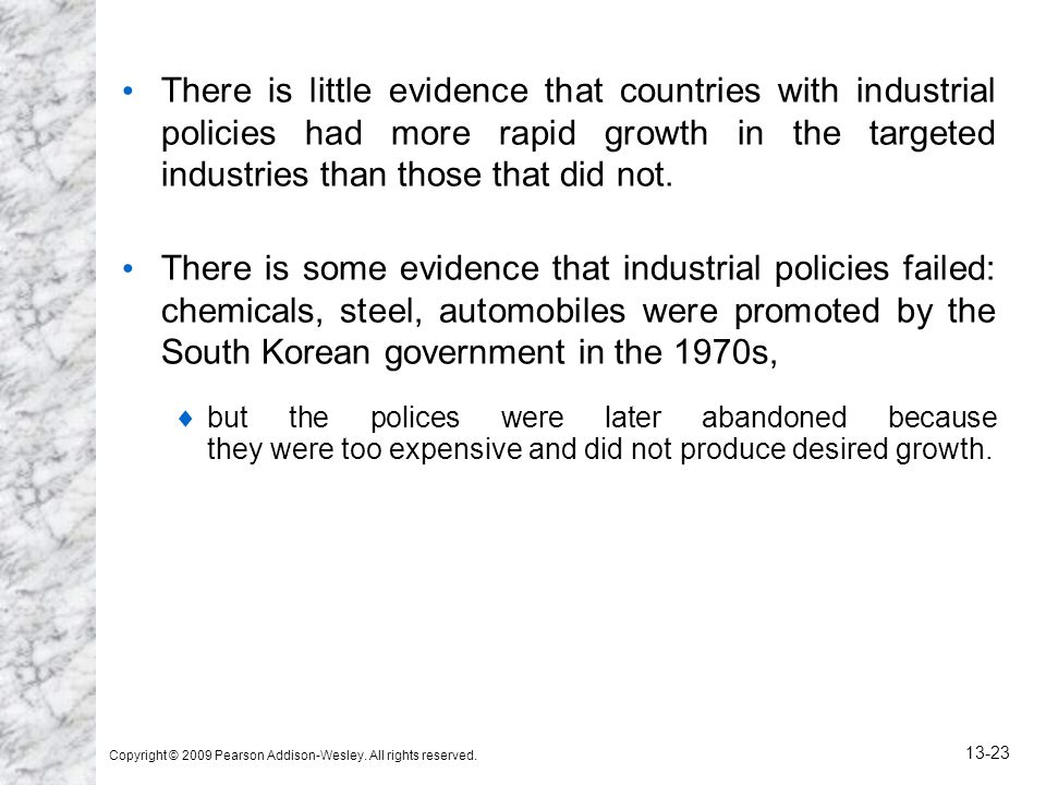 Copyright © 2009 Pearson Addison-Wesley. All rights reserved. 13-23 There is little evidence that countries with industrial policies had more rapid gr