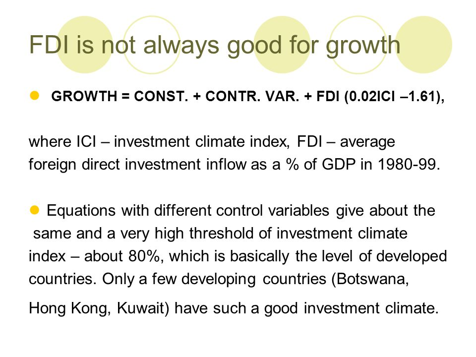 FDI is not always good for growth GROWTH = CONST. + CONTR. VAR. + FDI (0.02ICI –1.61), where ICI – investment climate index, FDI – average foreign dir