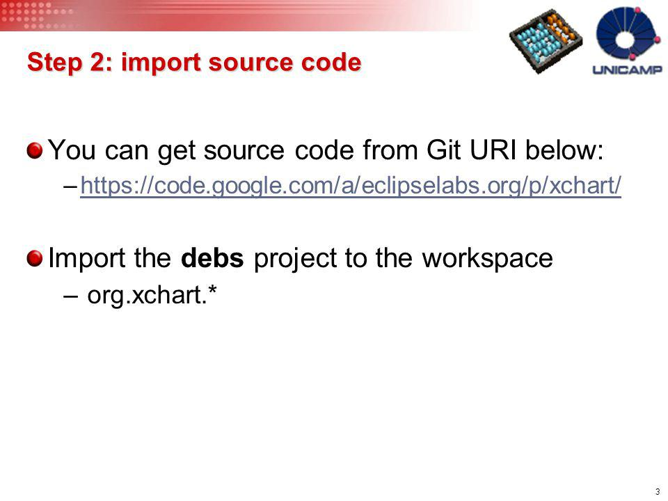 3 Step 2: import source code You can get source code from Git URI below: –https://code.google.com/a/eclipselabs.org/p/xchart/https://code.google.com/a