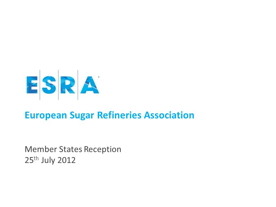 European Sugar Refineries Association Member States Reception 25 th July 2012