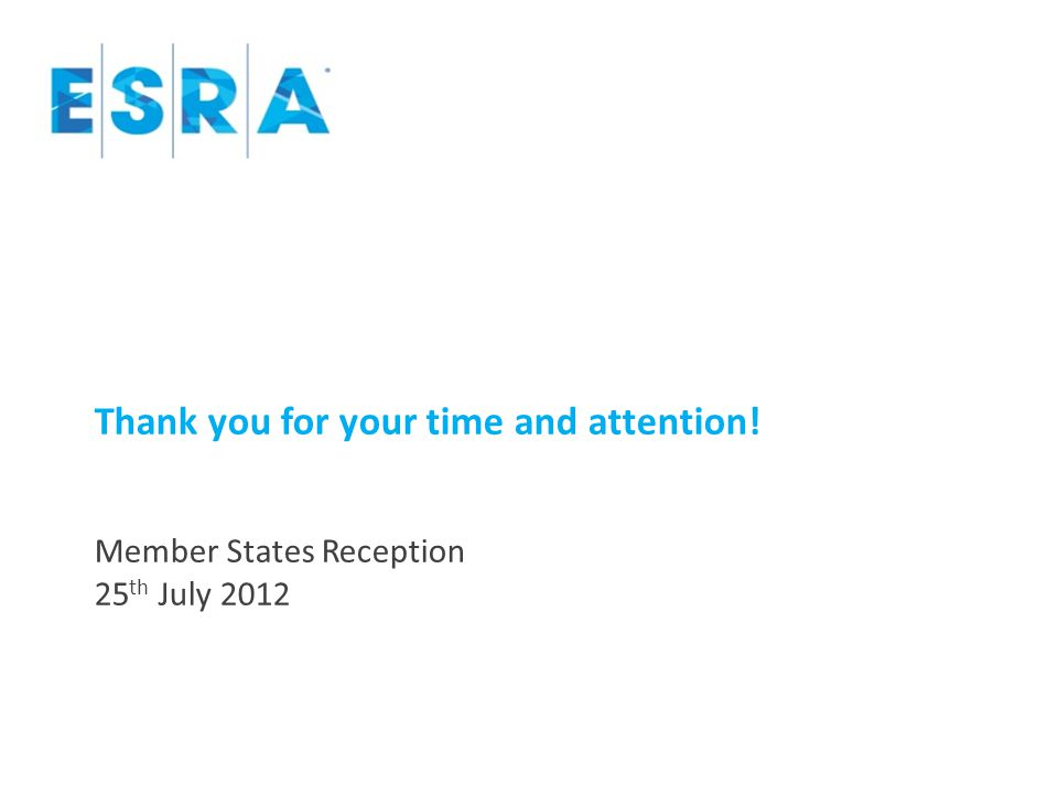 Thank you for your time and attention! Member States Reception 25 th July 2012