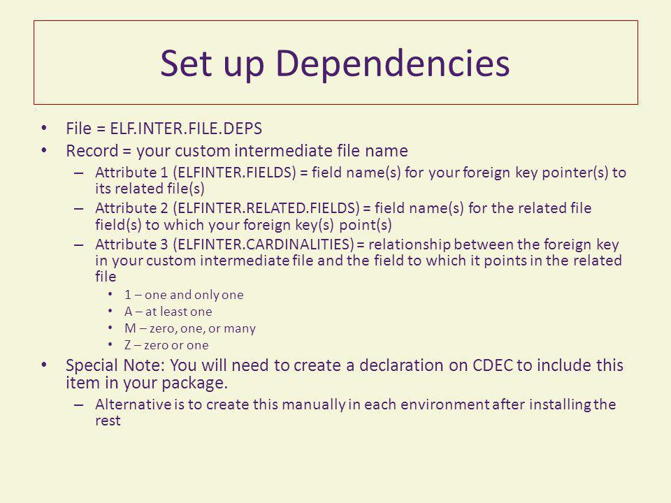 Set up Dependencies File = ELF.INTER.FILE.DEPS Record = your custom intermediate file name – Attribute 1 (ELFINTER.FIELDS) = field name(s) for your fo