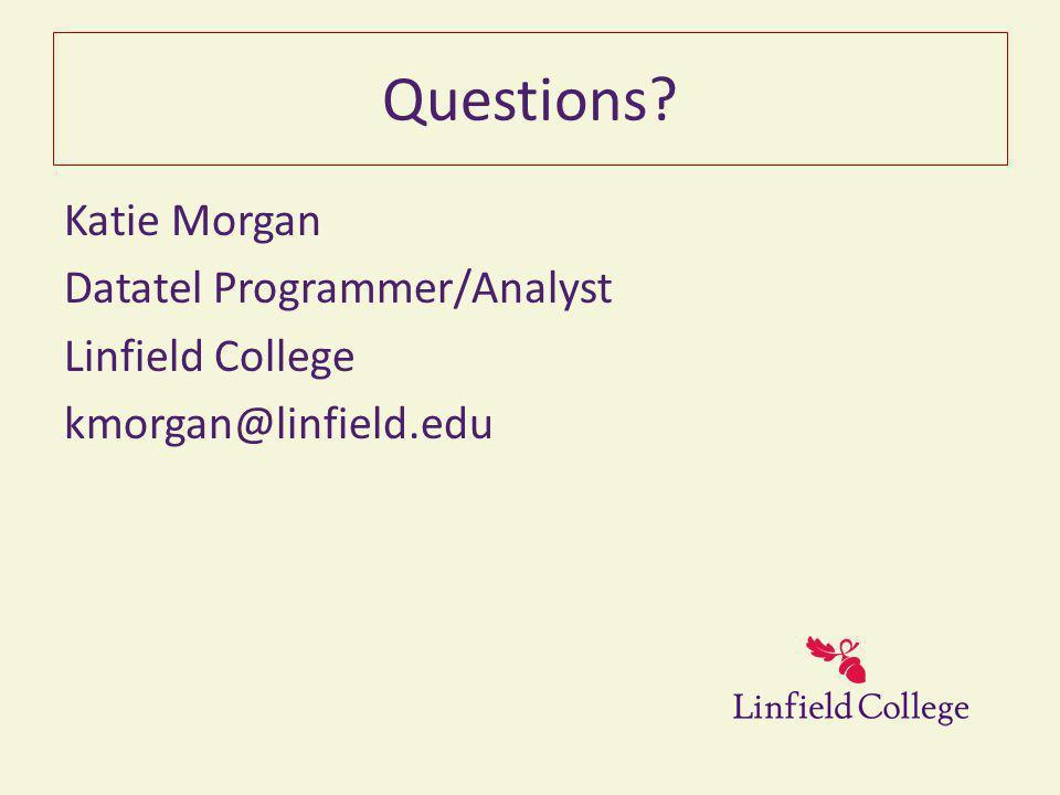 Questions? Katie Morgan Datatel Programmer/Analyst Linfield College kmorgan@linfield.edu