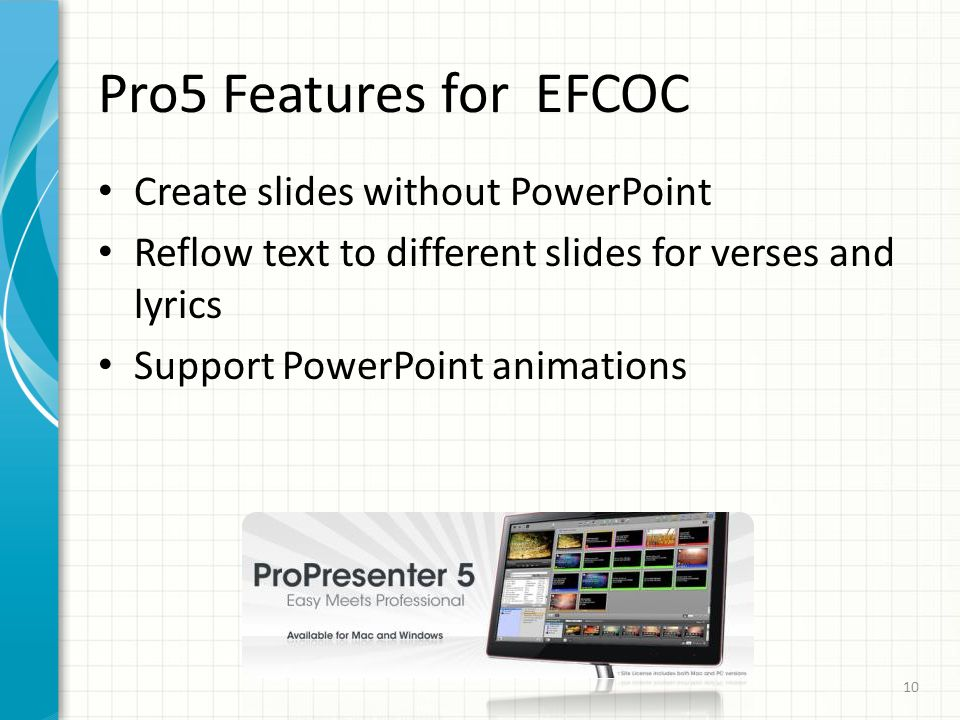 Pro5 Features for EFCOC Create slides without PowerPoint Reflow text to different slides for verses and lyrics Support PowerPoint animations 10