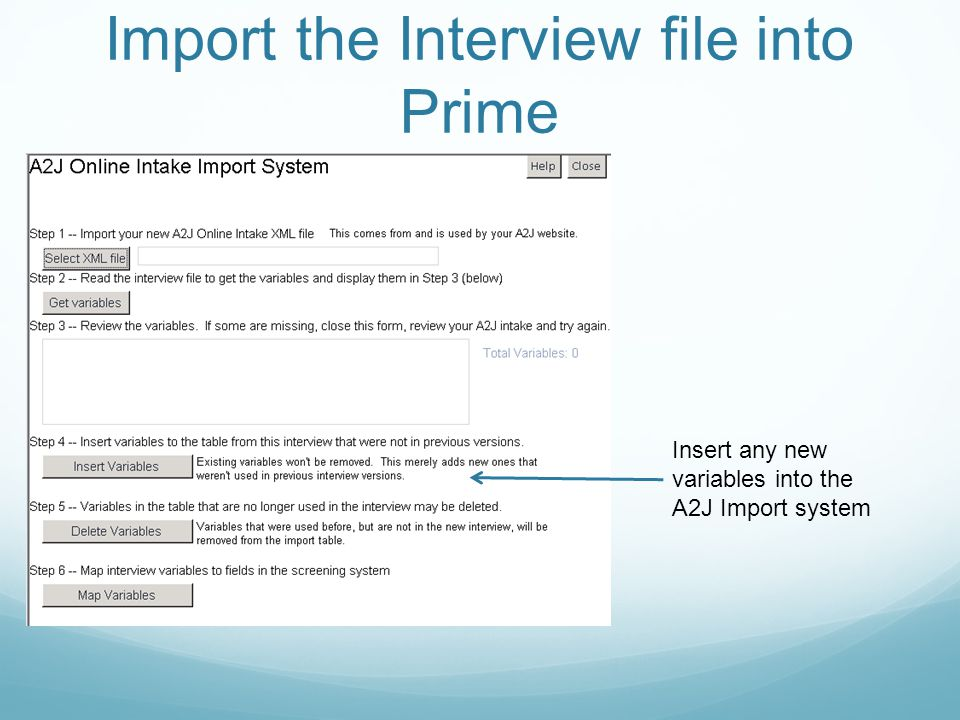 Import the Interview file into Prime Insert any new variables into the A2J Import system