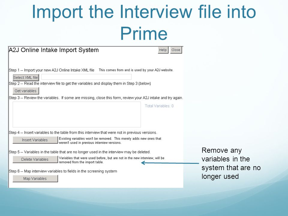 Import the Interview file into Prime Remove any variables in the system that are no longer used