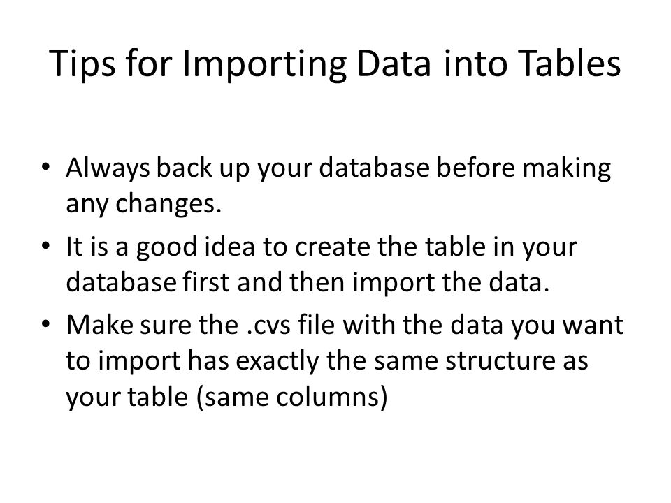 Tips for Importing Data into Tables Always back up your database before making any changes.