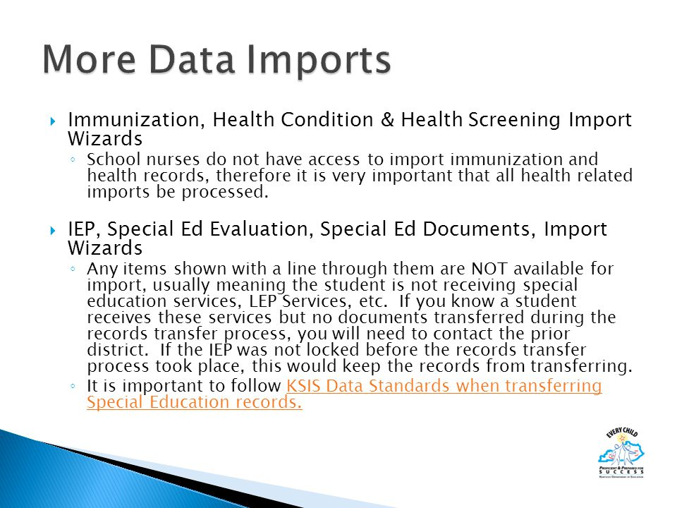  Immunization, Health Condition & Health Screening Import Wizards ◦ School nurses do not have access to import immunization and health records, therefore it is very important that all health related imports be processed.