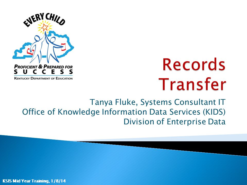 KSIS Mid Year Training, 1/8/14 Tanya Fluke, Systems Consultant IT Office of Knowledge Information Data Services (KIDS) Division of Enterprise Data