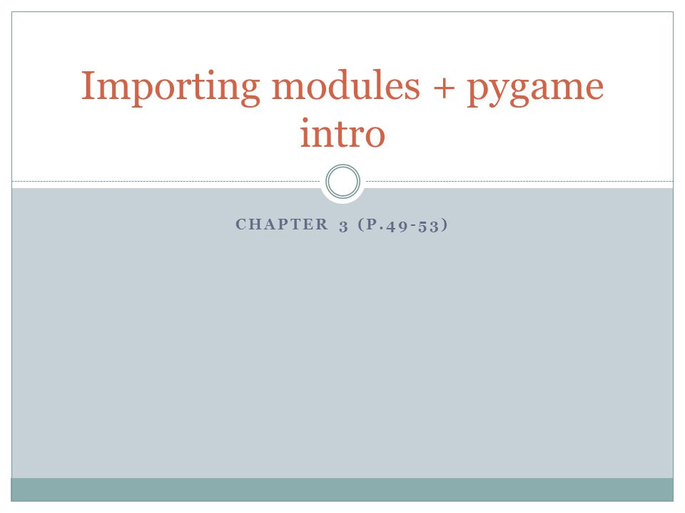 CHAPTER 3 (P.49-53) Importing modules + pygame intro