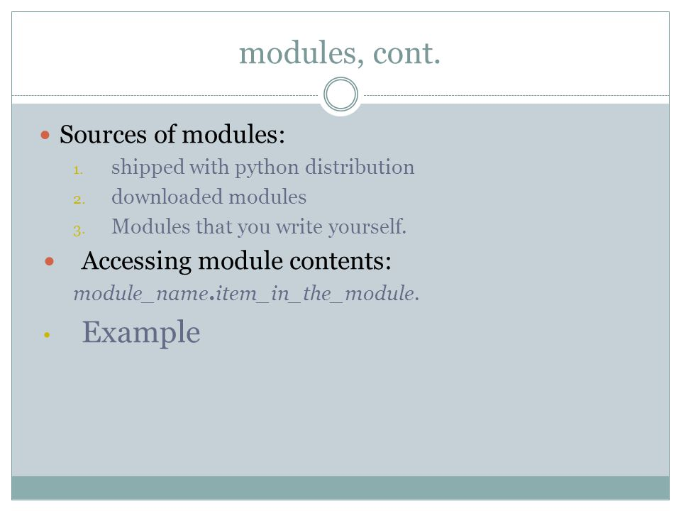 modules, cont. Sources of modules: 1. shipped with python distribution 2.