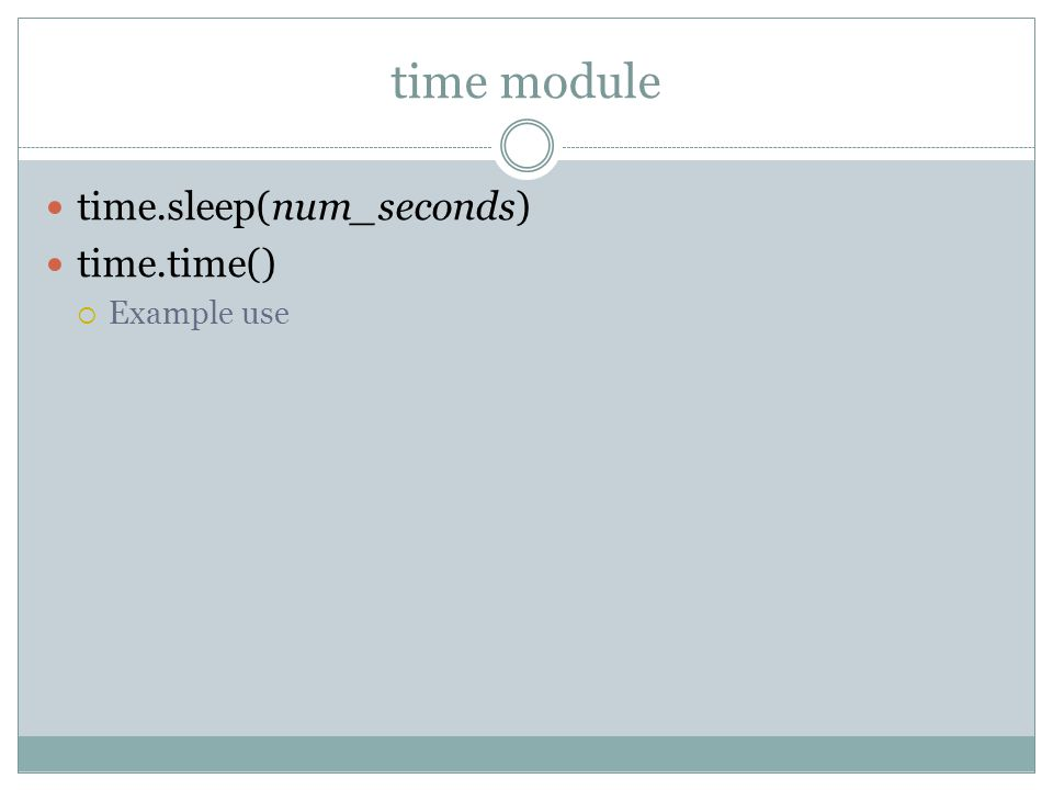 time module time.sleep(num_seconds) time.time()  Example use