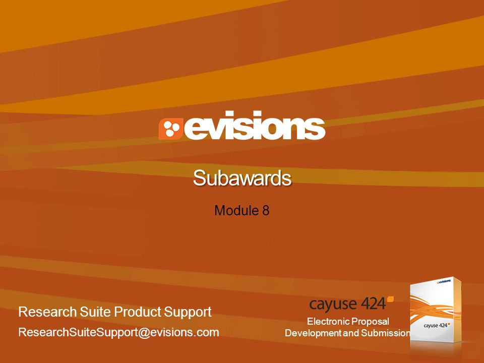 Electronic Proposal Development and Submission Module 8 Subawards Research Suite Product Support ResearchSuiteSupport@evisions.com
