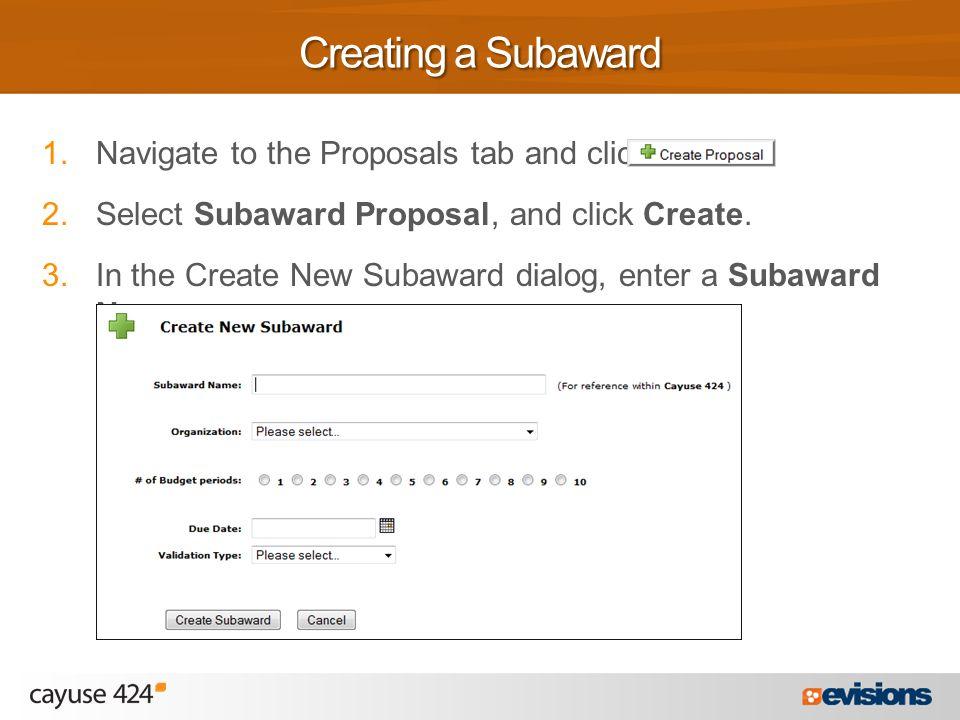1. Navigate to the Proposals tab and click 2. Select Subaward Proposal, and click Create. 3. In the Create New Subaward dialog, enter a Subaward Name.