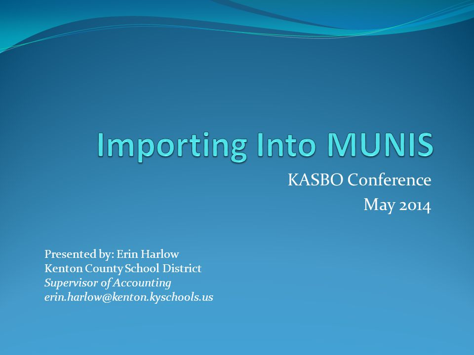 KASBO Conference May 2014 Presented by: Erin Harlow Kenton County School District Supervisor of Accounting erin.harlow@kenton.kyschools.us