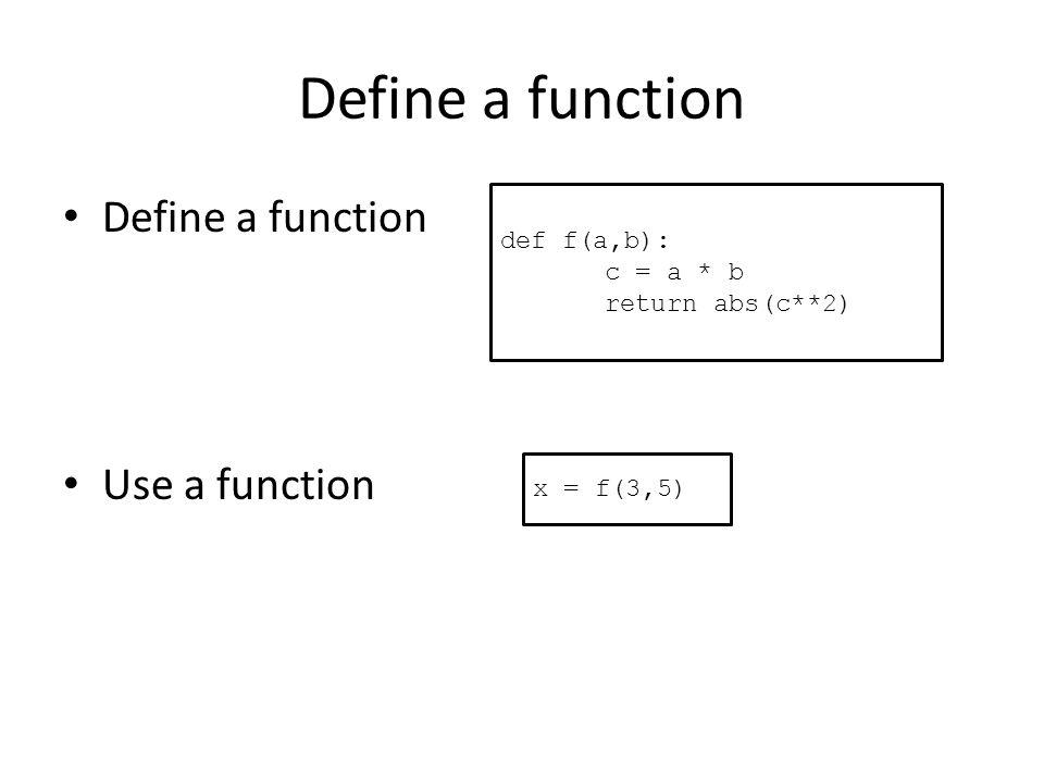 Define a function Use a function def f(a,b): c = a * b return abs(c**2) x = f(3,5)