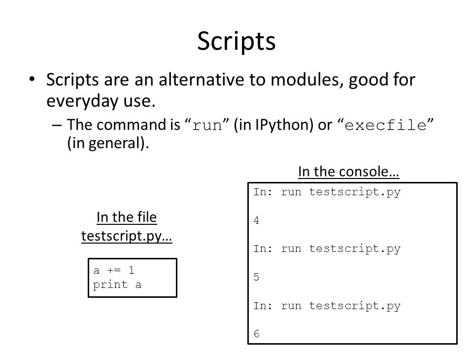 Scripts Scripts are an alternative to modules, good for everyday use.