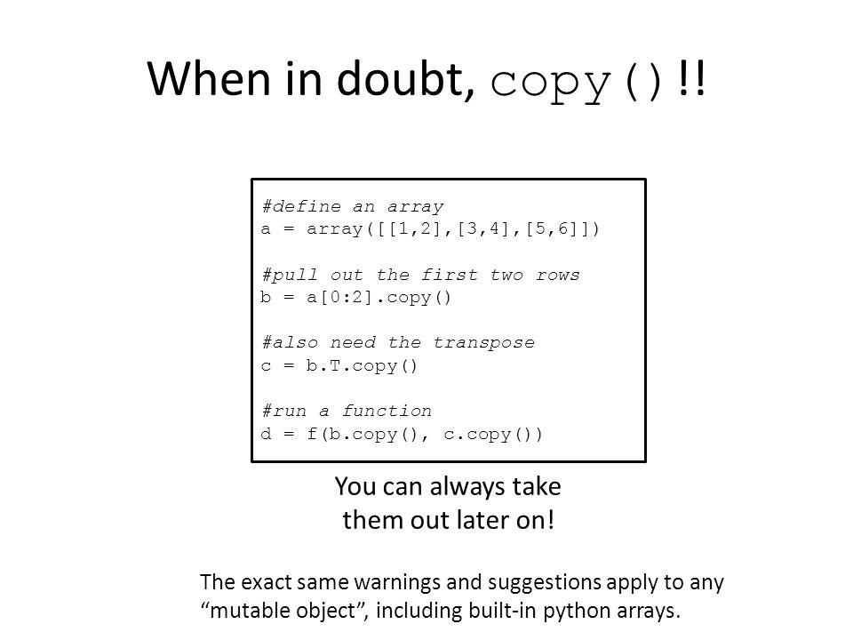 When in doubt, copy() !.