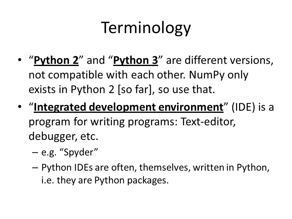 Terminology Python 2 and Python 3 are different versions, not compatible with each other.