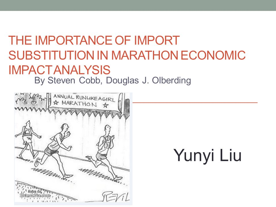 THE IMPORTANCE OF IMPORT SUBSTITUTION IN MARATHON ECONOMIC IMPACT ANALYSIS By Steven Cobb, Douglas J.
