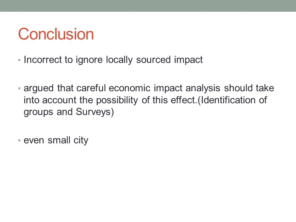 Conclusion Incorrect to ignore locally sourced impact argued that careful economic impact analysis should take into account the possibility of this ef