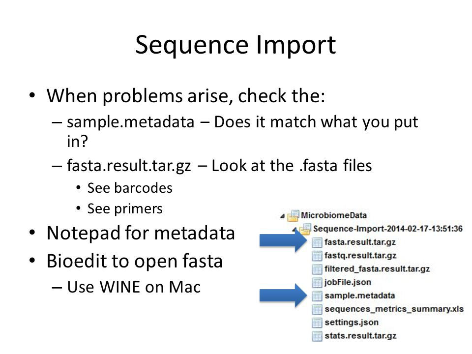 Sequence Import When problems arise, check the: – sample.metadata – Does it match what you put in.