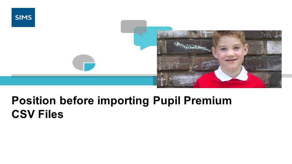 Position before importing Pupil Premium CSV Files