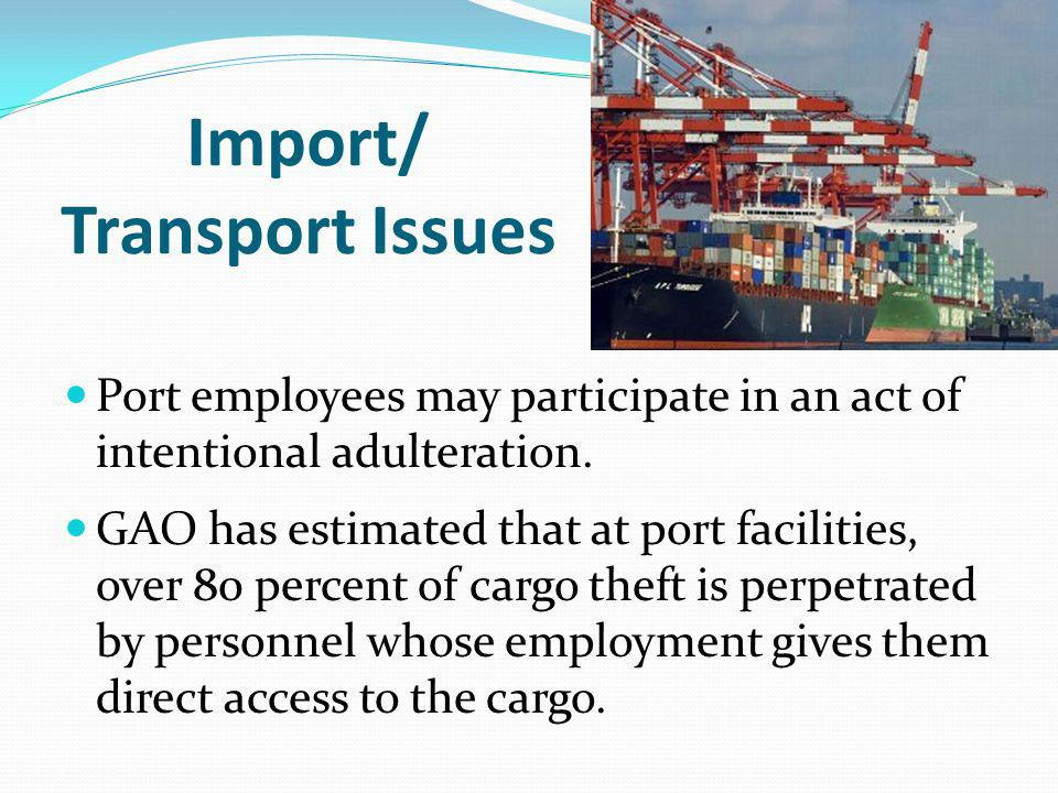 Import/ Transport Issues Port employees may participate in an act of intentional adulteration.