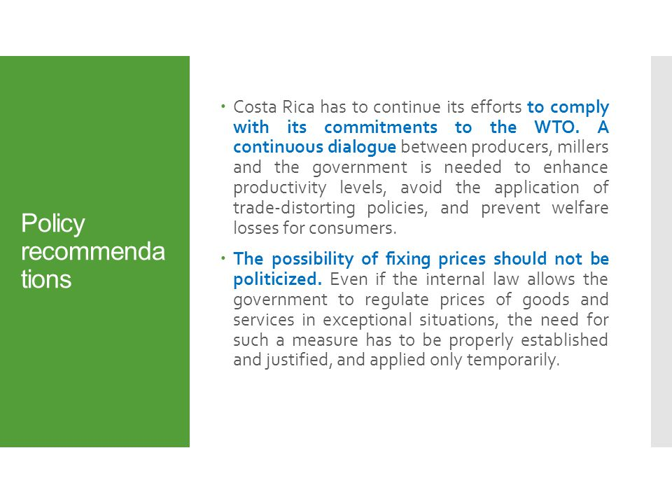 Policy recommenda tions  Costa Rica has to continue its efforts to comply with its commitments to the WTO.