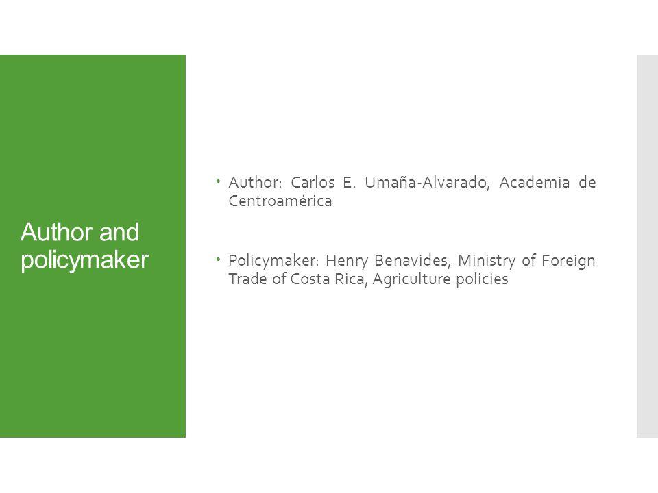 Author and policymaker  Author: Carlos E. Umaña-Alvarado, Academia de Centroamérica  Policymaker: Henry Benavides, Ministry of Foreign Trade of Cost