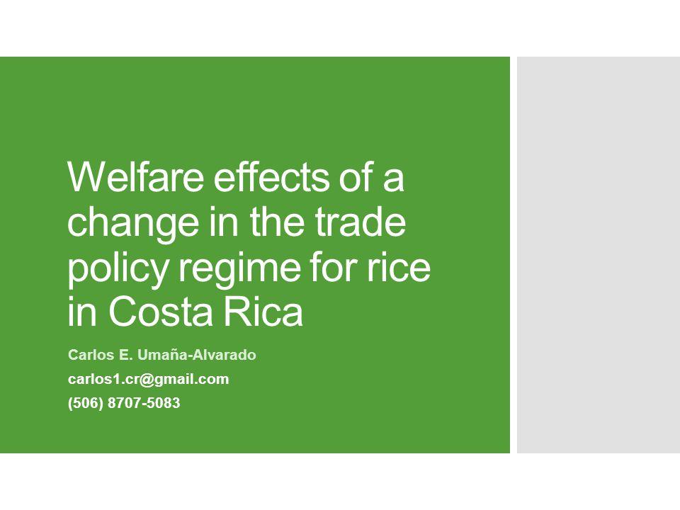 Welfare effects of a change in the trade policy regime for rice in Costa Rica Carlos E. Umaña-Alvarado carlos1.cr@gmail.com (506) 8707-5083
